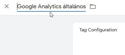 Google Tag Manager Analytics Tag elnevezés